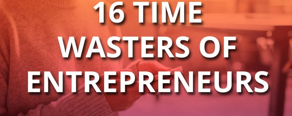 16 Time Wasters & Procrastination Moves of Entrepreneurs