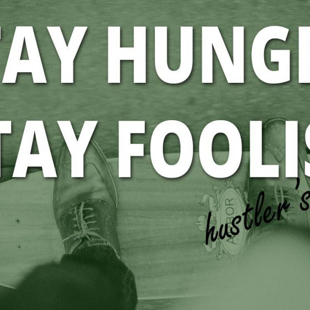 Stay Hungry, Stay Foolish – Hustler's Edition [VIDEO]